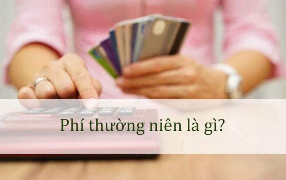 Phí thường niên là gì? 4 Cách giảm phí thường niên cho thẻ tín dụng