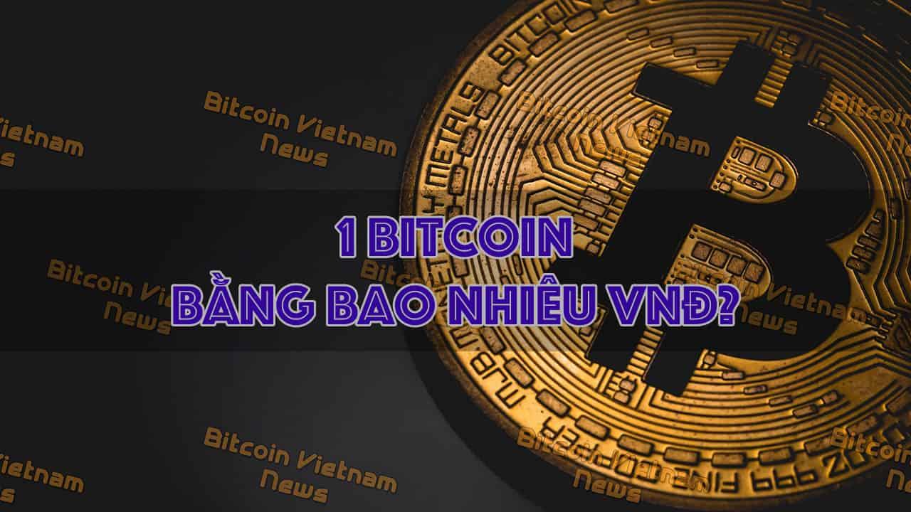 Giá 1 Bitcoin (BTC) bằng bao nhiêu Việt Nam Đồng?