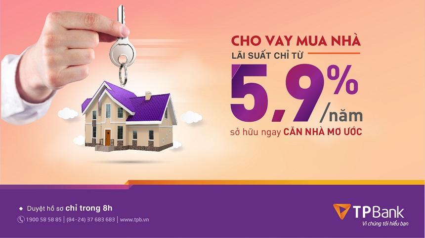 SỞ HỮU NGAY CĂN NHÀ MƠ ƯỚC VỚI LÃI SUẤT CHỈ TỪ 5.9%/NĂM TẠI TPBANK